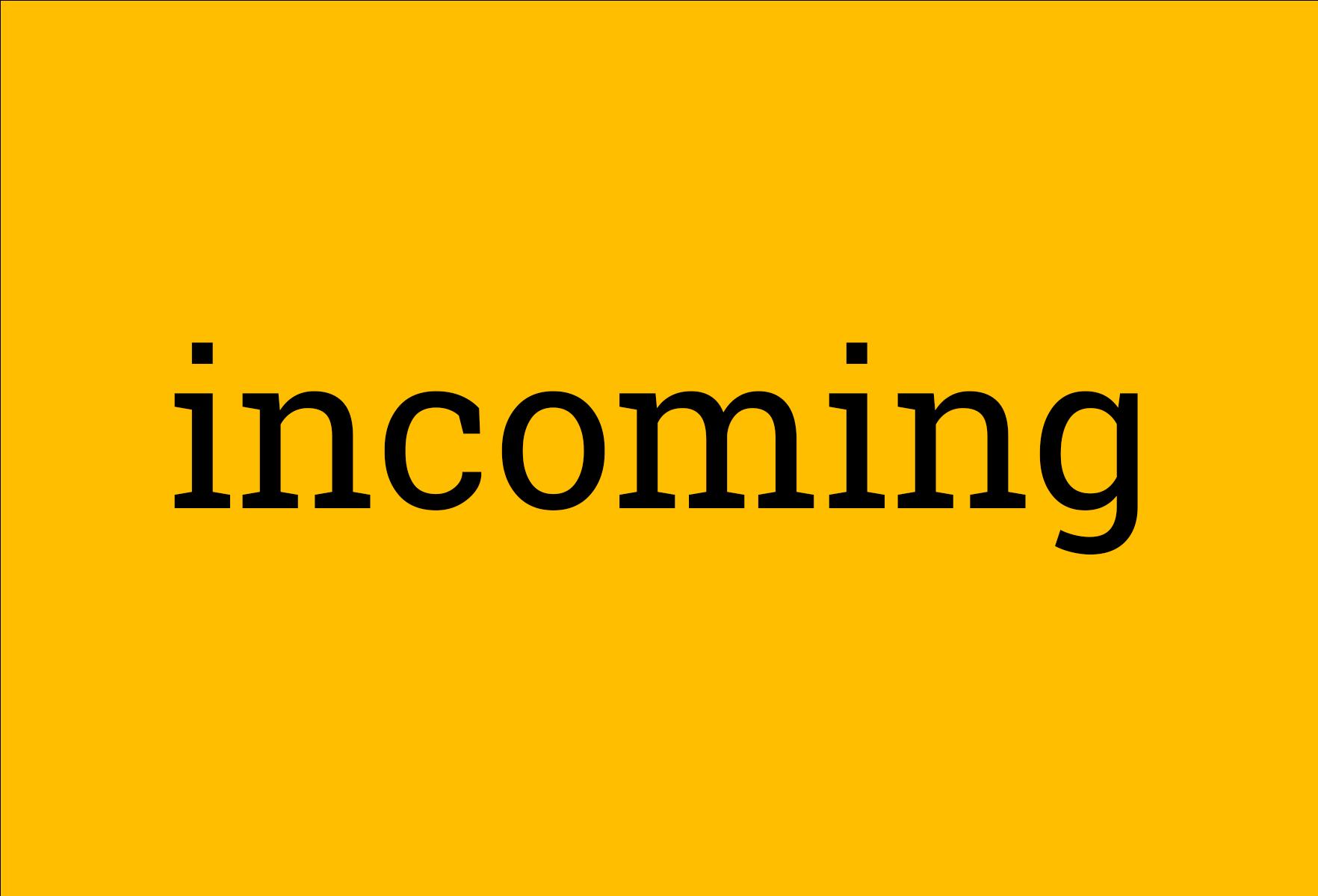 Incoming